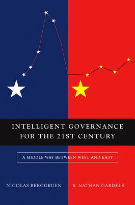 Intelligent Governance for the 21st Century By Berggruen, Nicolas/ Gardels, Nathan